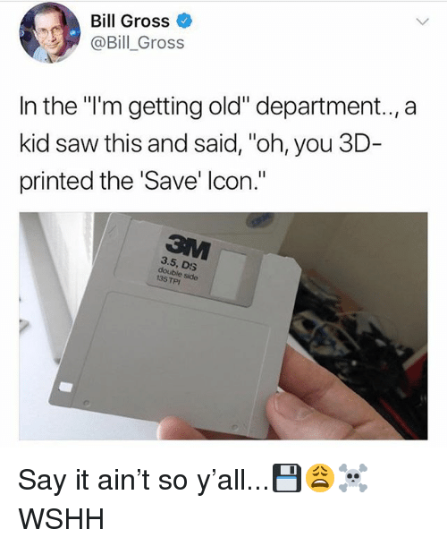 """Memes, Saw, and Wshh: Bill Gross  @Bill_Gross  In the """"i'm getting old"""" department.., a  kid saw this and said, """"oh, you 3D  printed the Save' lcon.""""  3.5, DS  double side  135 TPI Say it ain't so y'all...💾😩☠️ WSHH"""