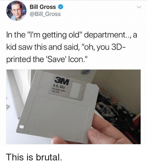 """Funny, Saw, and Old: Bill Gross  @Bill_Gross  In the """"i'm getting old"""" department.., a  kid saw this and said, """"oh, you 3D-  printed the Save' lcon.""""  3.5, DS  double side  135 TP This is brutal."""
