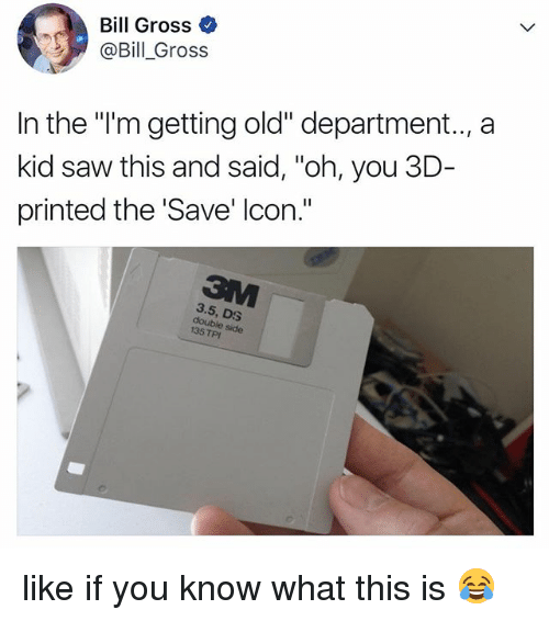 "Saw, Relatable, and Old: Bill Gross ^  @Bill_Gross  In the ""l'm getting old"" department.., a  kid saw this and said, ""oh, you 3D  printed the 'Save' lcon.""  3.5, DS  double side  135 TPI like if you know what this is 😂"
