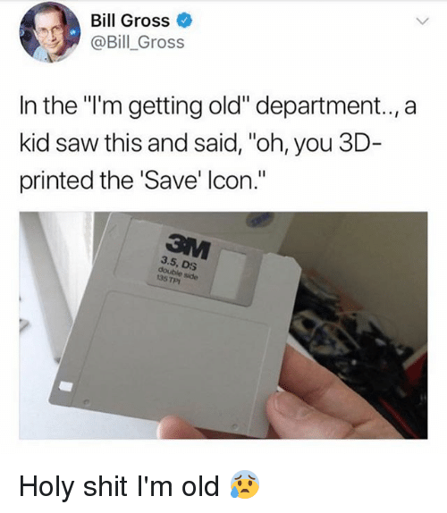 """Memes, Saw, and Shit: Bill Gross  @Bill Gross  In the """"""""'m getting old"""" department.,a  kid saw this and said, """"oh, you 3D  printed the 'Save' Icon.""""  3.5, D:S  double side  135 TPI Holy shit I'm old 😰"""