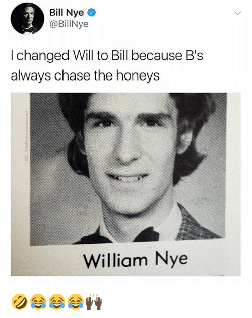 Bill Nye, Chase, and Girl Memes: Bill Nye  @BillNye  I changed Will to Bill because B's  always chase the honeys  William Nye 🤣😂😂😂🙌🏿