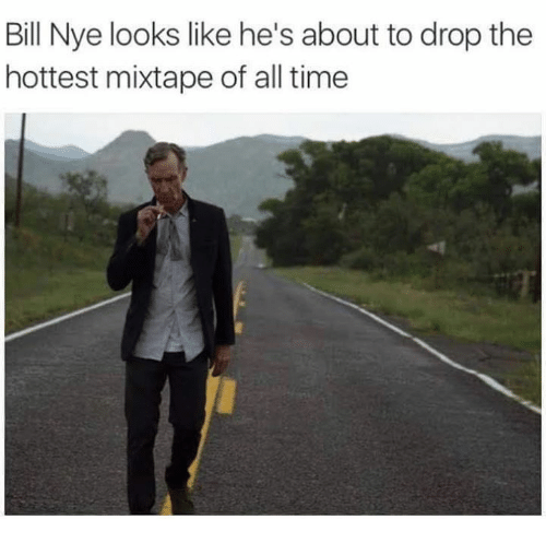 About To Drop The Hottest Mixtape: Bill Nye looks like he's about to drop the  hottest mixtape of all time