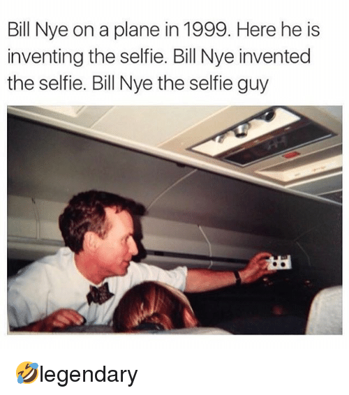 Bill Nye, Memes, and Selfie: Bill Nye on a plane in 1999. Here he is  inventing the selfie. Bill Nye invented  the selfie. Bill Nye the selfie guy 🤣legendary