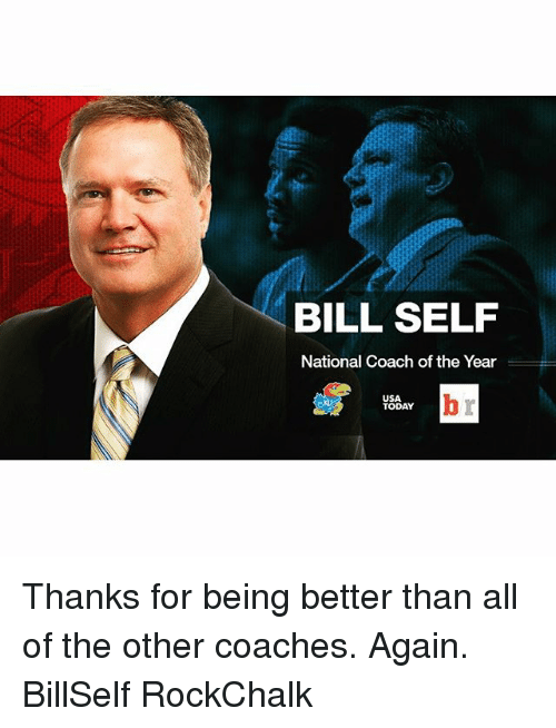 Kansas University Memes: BILL SELF  National Coach of the Year  USA  TODAY Thanks for being better than all of the other coaches. Again. BillSelf RockChalk