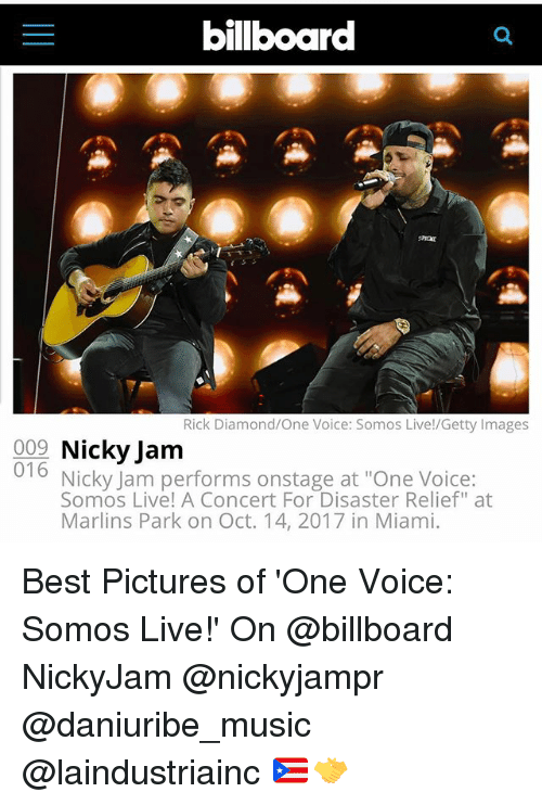 """Billboard, Memes, and Music: billboard  Rick Diamond/One Voice: Somos Live!/Getty Images  009 Nicky Jam  016  Nicky Jam performs onstage at """"One Voice:  Somos Live! A Concert For Disaster Relief"""" at  Marlins Park on Oct. 14, 2017 in Miami. Best Pictures of 'One Voice: Somos Live!' On @billboard NickyJam @nickyjampr @daniuribe_music @laindustriainc 🇵🇷🤝"""
