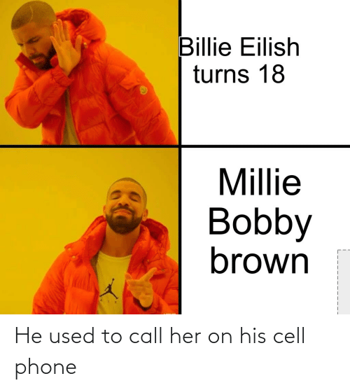 Bobby Brown: Billie Eilish  turns 18  Millie  Bobby  brown He used to call her on his cell phone