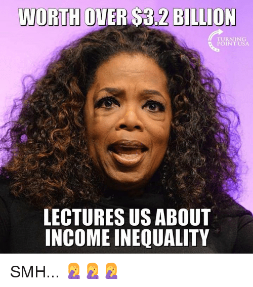 Memes, Smh, and 🤖: BILLION  TURNING  POINT USA  LECTURES US ABOUT  INCOME INEQUALITY SMH... 🤦♀️🤦♀️🤦♀️