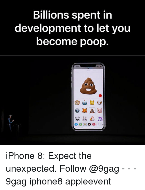 Poopes: Billions spent in  development to let you  become poop. iPhone 8: Expect the unexpected. Follow @9gag - - - 9gag iphone8 appleevent