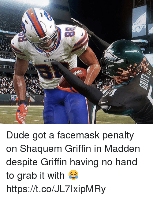 Andrew Bogut, Dude, and Football: BILLS  110 Dude got a facemask penalty on Shaquem Griffin in Madden despite Griffin having no hand to grab it with 😂 https://t.co/JL7IxipMRy