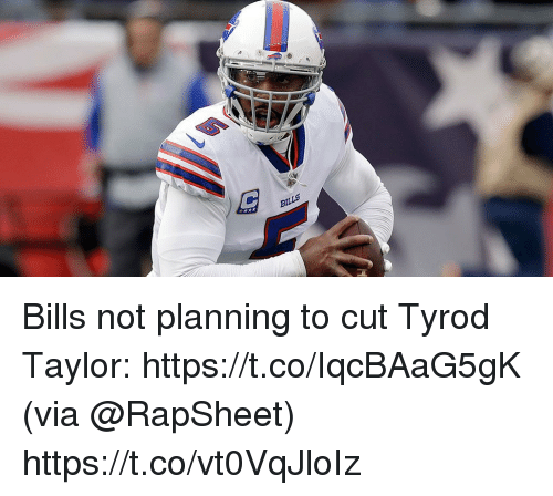 Memes, Tyrod Taylor, and Bills: BILLS Bills not planning to cut Tyrod Taylor: https://t.co/IqcBAaG5gK (via @RapSheet) https://t.co/vt0VqJloIz