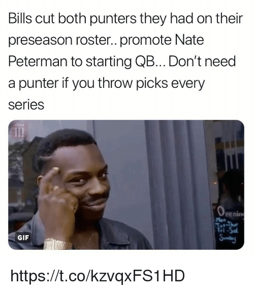 Gif, Memes, and Bills: Bills cut both punters they had on their  preseason roster.. promote Nate  Peterman to starting QB.Don't need  a punter if you throw picks every  series  penin  ri  GIF https://t.co/kzvqxFS1HD