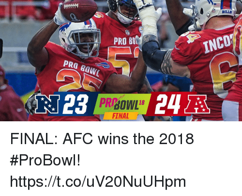 Memes, Pro, and Bills: BILLS  PRO B  INCO  PRBOWL1  FINAL  24A FINAL: AFC wins the 2018 #ProBowl! https://t.co/uV20NuUHpm