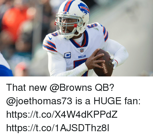 Memes, Browns, and Bills: BILLS That new @Browns QB?  @joethomas73 is a HUGE fan: https://t.co/X4W4dKPPdZ https://t.co/1AJSDThz8I
