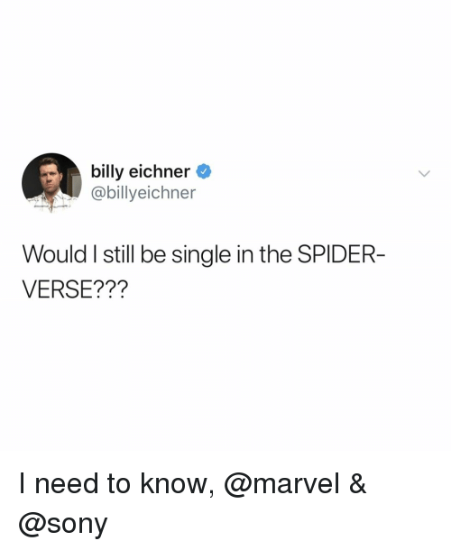 I Need To Know: billy eichner  @billyeichner  Would I still be single in the SPIDER-  VERSE??? I need to know, @marvel & @sony