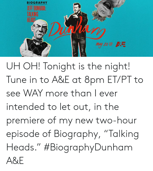 "a&e: BIOGRAPHY  HEADS UH OH! Tonight is the night! Tune in to A&E at 8pm ET/PT to see WAY more than I ever intended to let out, in the premiere of my new two-hour episode of Biography, ""Talking Heads.""  #BiographyDunham A&E"
