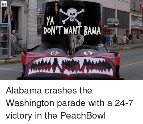 Sports, Alabama, and Victorious: bir  DONT WANT BAMA  AMAAAAAAMAAKAAMAAAAA Alabama crashes the Washington parade with a 24-7 victory in the PeachBowl