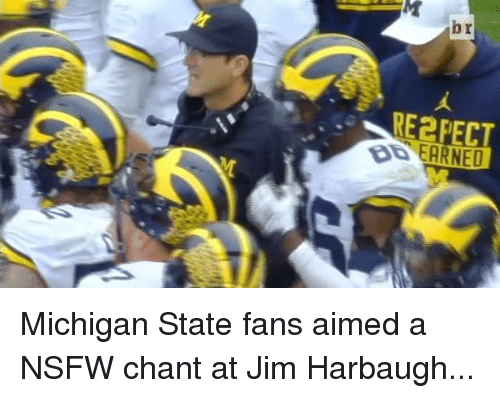 michigan state: bir  RE2PECT Michigan State fans aimed a NSFW chant at Jim Harbaugh...