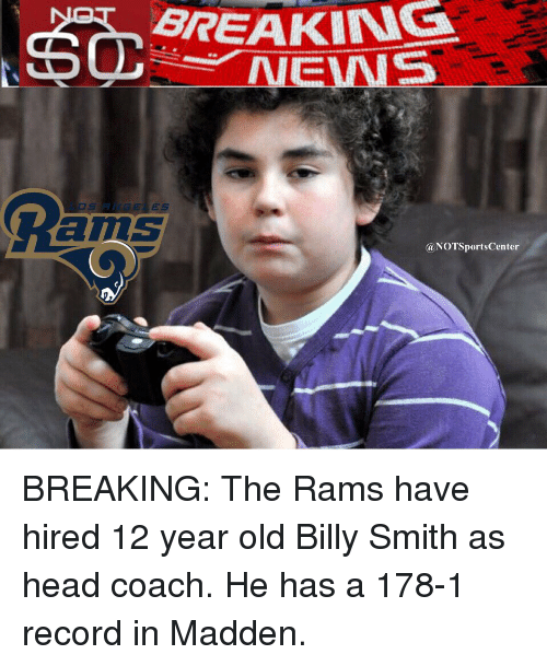 Sports, Rams, and Record: BIREAKING  a NOTSportsCenter BREAKING: The Rams have hired 12 year old Billy Smith as head coach. He has a 178-1 record in Madden.