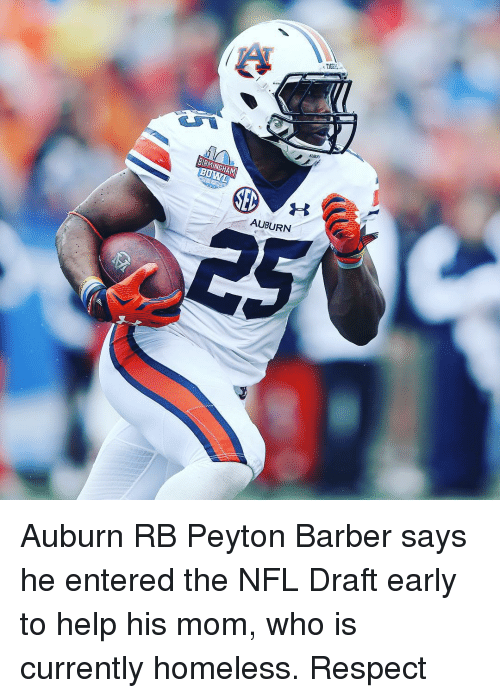 Barber, Homeless, and Moms: BIRMINGHAM  AUBURN Auburn RB Peyton Barber says he entered the NFL Draft early to help his mom, who is currently homeless. Respect