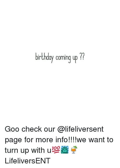 Memes, Turn Up, and 🤖: birthday coming up Goo check our @lifeliversent page for more info!!!!we want to turn up with u💯🗽🍹 LifeliversENT