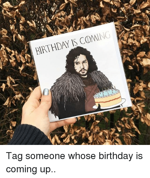Memes, 🤖, and Whose: BIRTHDAY IS COMING Tag someone whose birthday is coming up..