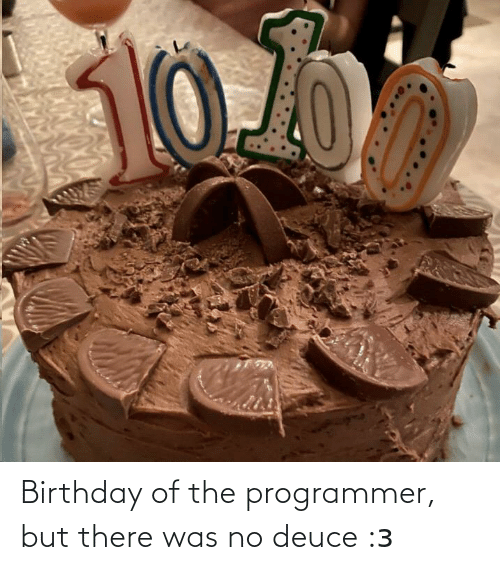 Programmer Humor: Birthday of the programmer, but there was no deuce :з