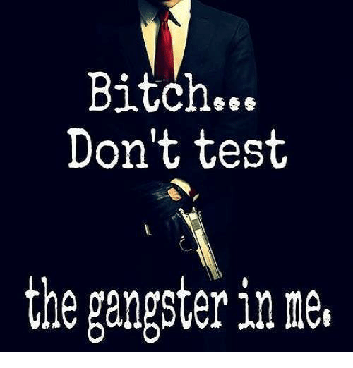 bitch dont test the gangster in me 5280422 bitch don't test the gangster in me bitch meme on sizzle
