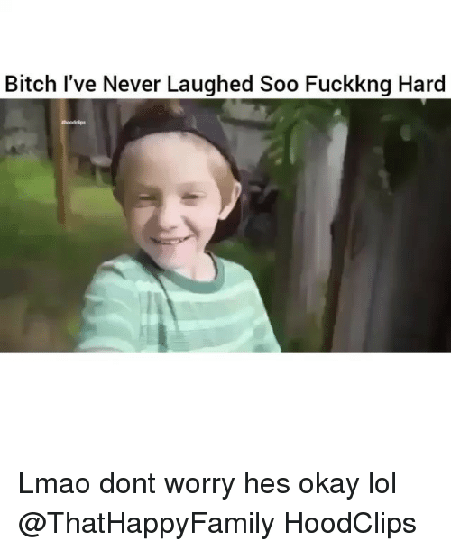 Bitch, Funny, and Lmao: Bitch I've Never Laughed Soo Fuckkng Hard Lmao dont worry hes okay lol @ThatHappyFamily HoodClips