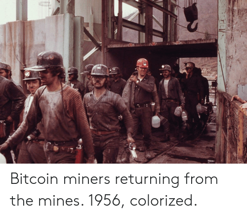 Bitcoin: Bitcoin miners returning from the mines. 1956, colorized.