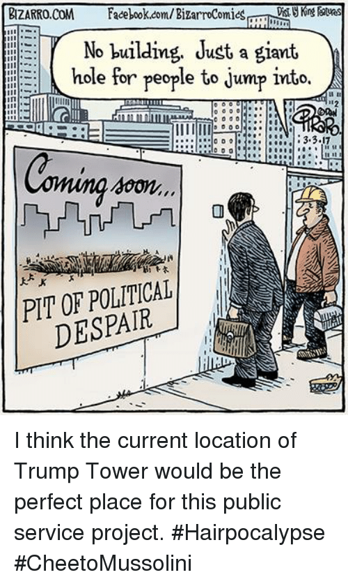 Memes, Giant, and Giants: BIZARRO.CoM Facebook.com/BizarroComics  8Kins  No building. Just a giant,  ole for people to jump into.  3.3.17  PIT POLITICAL  DESPAIR I think the current location of Trump Tower would be the perfect place for this public service project. #Hairpocalypse #CheetoMussolini