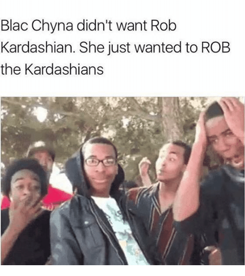 Blac Chyna, Kardashians, and Kardashian: Blac Chyna didn't want Rob  Kardashian. She just wanted to ROB  the Kardashians
