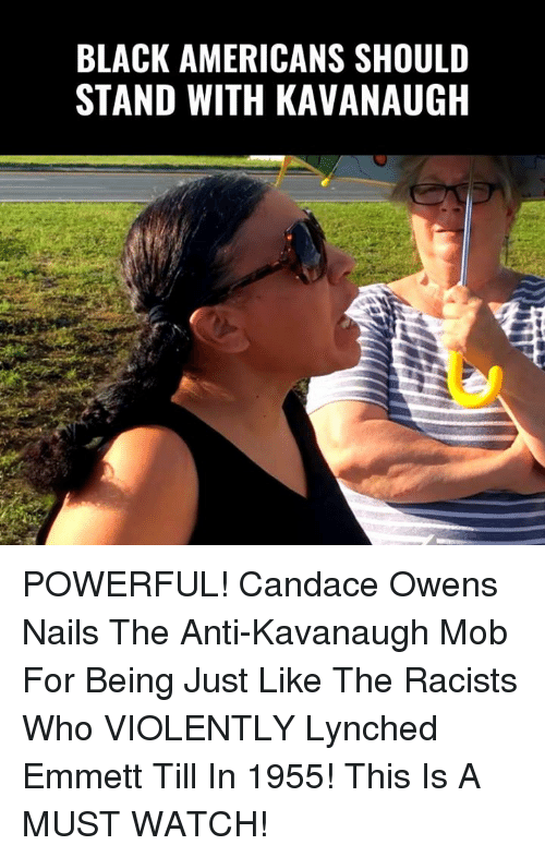 Memes, Black, and Nails: BLACK AMERICANS SHOULD  STAND WITH KAVANAUGH POWERFUL! Candace Owens Nails The Anti-Kavanaugh Mob For Being Just Like The Racists Who VIOLENTLY Lynched Emmett Till In 1955!  This Is A MUST WATCH!