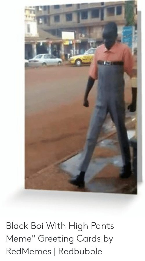 """High Pants: Black Boi With High Pants Meme"""" Greeting Cards by RedMemes 