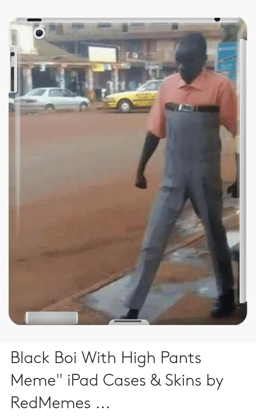 """High Pants: Black Boi With High Pants Meme"""" iPad Cases & Skins by RedMemes ..."""