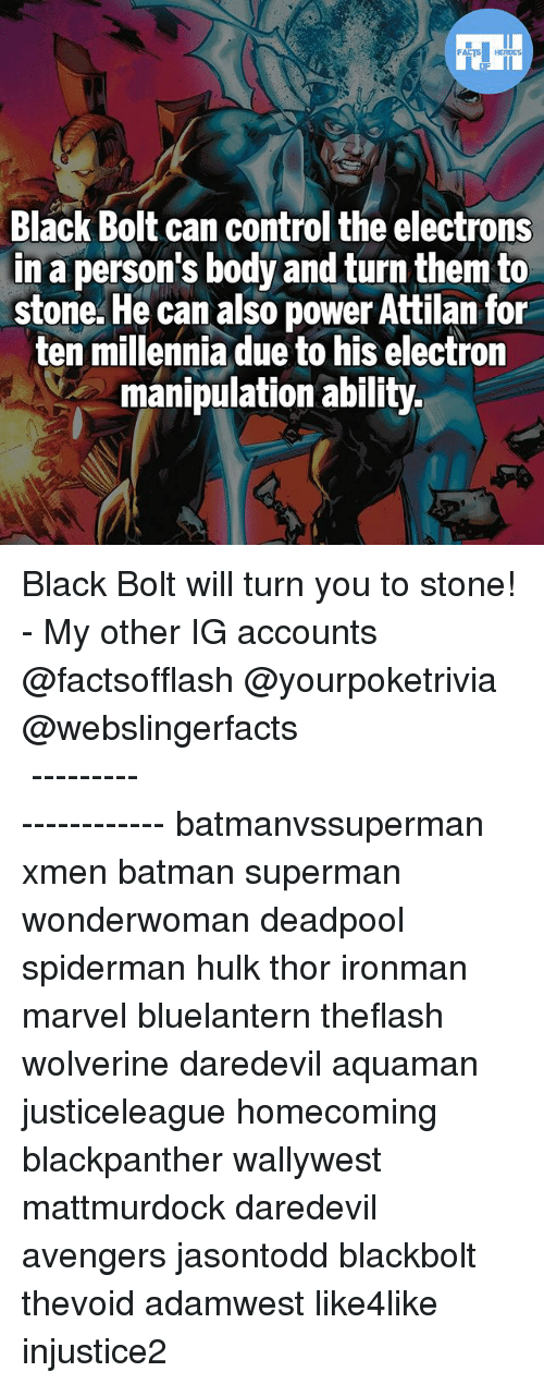 Electronical: Black Bolt can control the electrons  in a person's body and turn them to  stone. He can also power Attilan for  ten millennia due to his electron  manipulation ability. Black Bolt will turn you to stone! - My other IG accounts @factsofflash @yourpoketrivia @webslingerfacts ⠀⠀⠀⠀⠀⠀⠀⠀⠀⠀⠀⠀⠀⠀⠀⠀⠀⠀⠀⠀⠀⠀⠀⠀⠀⠀⠀⠀⠀⠀⠀⠀⠀⠀⠀⠀ ⠀⠀--------------------- batmanvssuperman xmen batman superman wonderwoman deadpool spiderman hulk thor ironman marvel bluelantern theflash wolverine daredevil aquaman justiceleague homecoming blackpanther wallywest mattmurdock daredevil avengers jasontodd blackbolt thevoid adamwest like4like injustice2