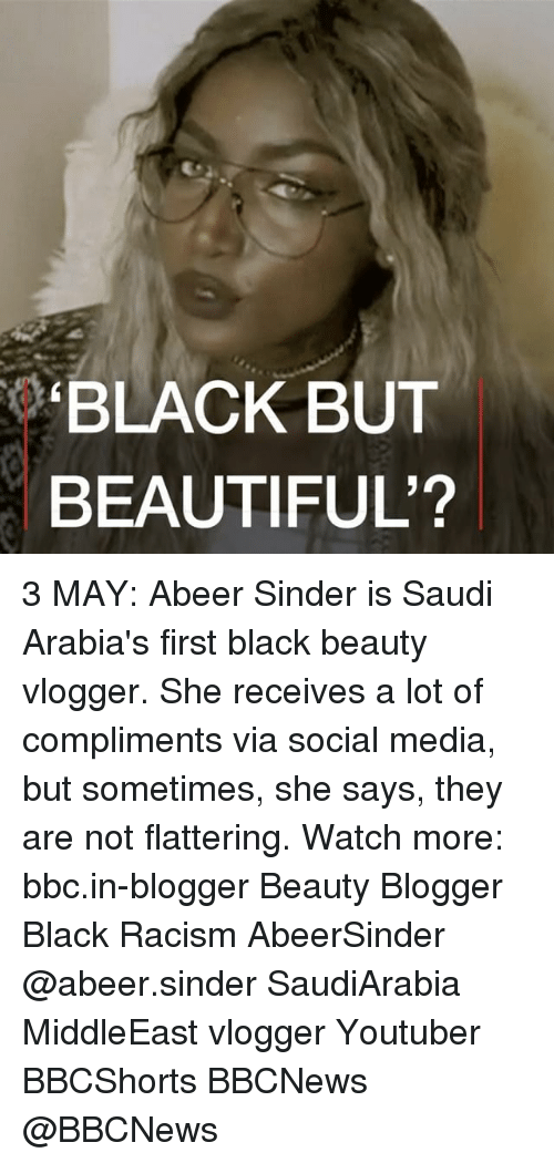 Beautiful, Memes, and Racism: BLACK BUT  BEAUTIFUL? 3 MAY: Abeer Sinder is Saudi Arabia's first black beauty vlogger. She receives a lot of compliments via social media, but sometimes, she says, they are not flattering. Watch more: bbc.in-blogger Beauty Blogger Black Racism AbeerSinder @abeer.sinder SaudiArabia MiddleEast vlogger Youtuber BBCShorts BBCNews @BBCNews