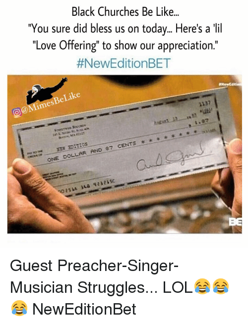"New Edition Bet: Black Churches Be Like...  ""You sure did bless us on today... Here's a lil  ""Love Offering"" to show our appreciation.""  #New Edition BET  aNewEdit  Like  132  Ames  SER EDITION  87 CENTS  ONE DOLLAR AND Guest Preacher-Singer-Musician Struggles... LOL😂😂😂 NewEditionBet"