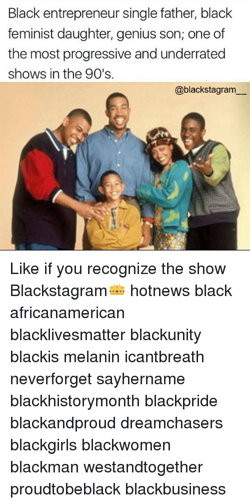 Black Lives Matter, Memes, and Progressive: Black entrepreneur single father, black  feminist daughter, genius son; one of  the most progressive and underrated  shows in the 90's.  @blackstagram Like if you recognize the show Blackstagram👑 hotnews black africanamerican blacklivesmatter blackunity blackis melanin icantbreath neverforget sayhername blackhistorymonth blackpride blackandproud dreamchasers blackgirls blackwomen blackman westandtogether proudtobeblack blackbusiness
