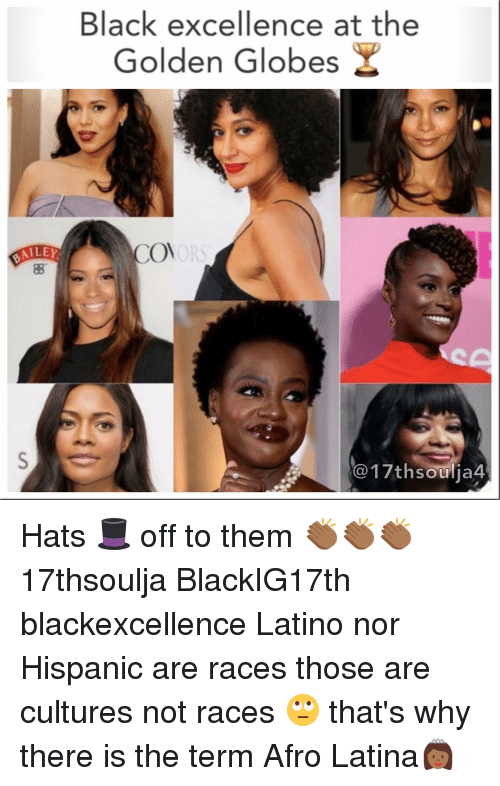 Golden Globes, Latinos, and Memes: Black excellence at the  Golden Globes  COM  DALEY  G17thsoulja4 Hats 🎩 off to them 👏🏾👏🏾👏🏾 17thsoulja BlackIG17th blackexcellence Latino nor Hispanic are races those are cultures not races 🙄 that's why there is the term Afro Latina👸🏾