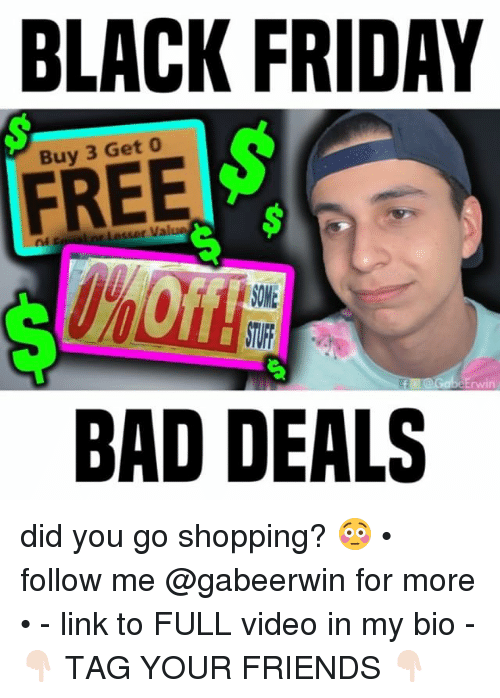 Bad, Black Friday, and Friday: BLACK FRIDAY  Buy 3 Get 0  FREE  Lor Lesser Value  OM  rwin  BAD DEALS did you go shopping? 😳 • follow me @gabeerwin for more • - link to FULL video in my bio - 👇🏻 TAG YOUR FRIENDS 👇🏻