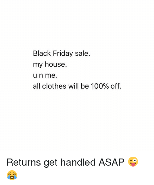 Anaconda, Black Friday, and Clothes: Black Friday sale.  my house.  u n me.  all clothes will be 100% off. Returns get handled ASAP 😜😂