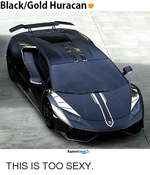 Memes, Sexy, and Black: Black Gold Huracan  Talent  Explore THIS IS TOO SEXY.