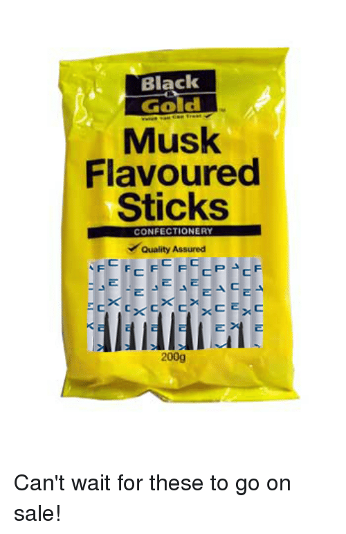 Funny, Gold, and Afs: Black  Gold  Musk  Flavoured  Sticks  CONFECTIONERY  Quality Assured  AF  200g Can't wait for these to go on sale!