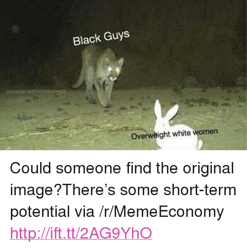 """Black Guys: Black Guys  Overweight white women <p>Could someone find the original image?There's some short-term potential via /r/MemeEconomy <a href=""""http://ift.tt/2AG9YhO"""">http://ift.tt/2AG9YhO</a></p>"""