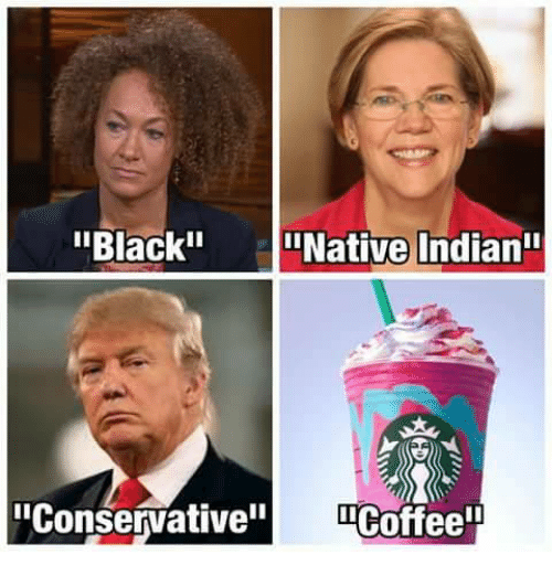 """Memes, Black, and Coffee: Black I Native Indian  """"Conservative  Coffee"""
