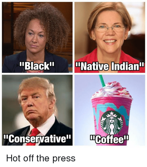 Memes, Black, and 🤖: Black I  Native Indianii  iConservative  ILCoffeei! Hot off the press