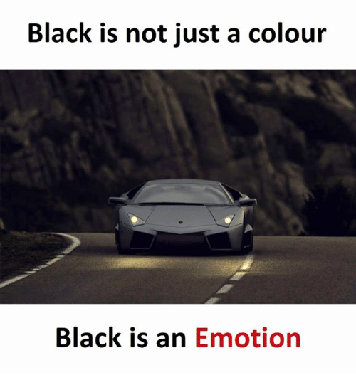 Black, Just, and Emotion: Black is not just a colour  Black is an  Emotion