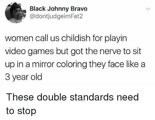 Gotted: Black Johnny Bravo  @dontjudgeimFat2  women call us childish for playin  video games but got the nerve to sit  up in a mirror coloring they face like a  3 year old These double standards need to stop