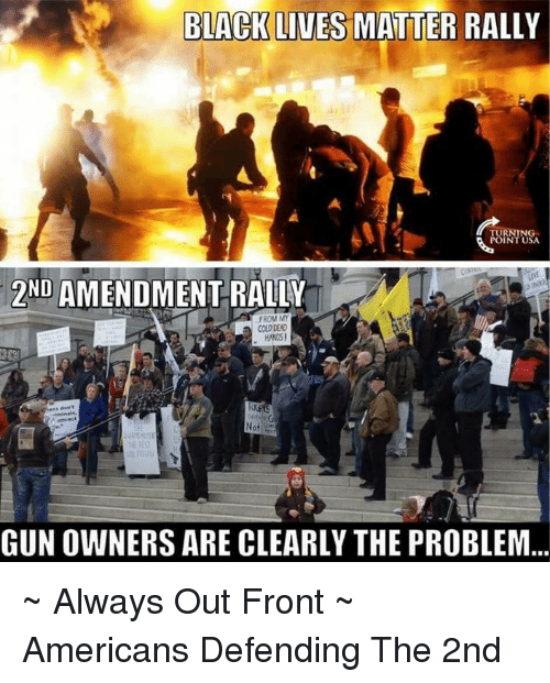 Dead Hand: BLACK LIVES MATTER RALLY  TURNING  ND  AMENDMENT RALLY  FROM MY  COLD DEAD  HANDS!  GUNOWNERS ARE CLEARLY THE PROBLEM ~ Always Out Front ~ Americans Defending The 2nd