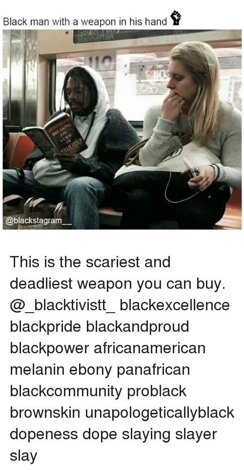 Blackpower: Black man with a weapon in his hand  @blackstagram This is the scariest and deadliest weapon you can buy. @_blacktivistt_ blackexcellence blackpride blackandproud blackpower africanamerican melanin ebony panafrican blackcommunity problack brownskin unapologeticallyblack dopeness dope slaying slayer slay
